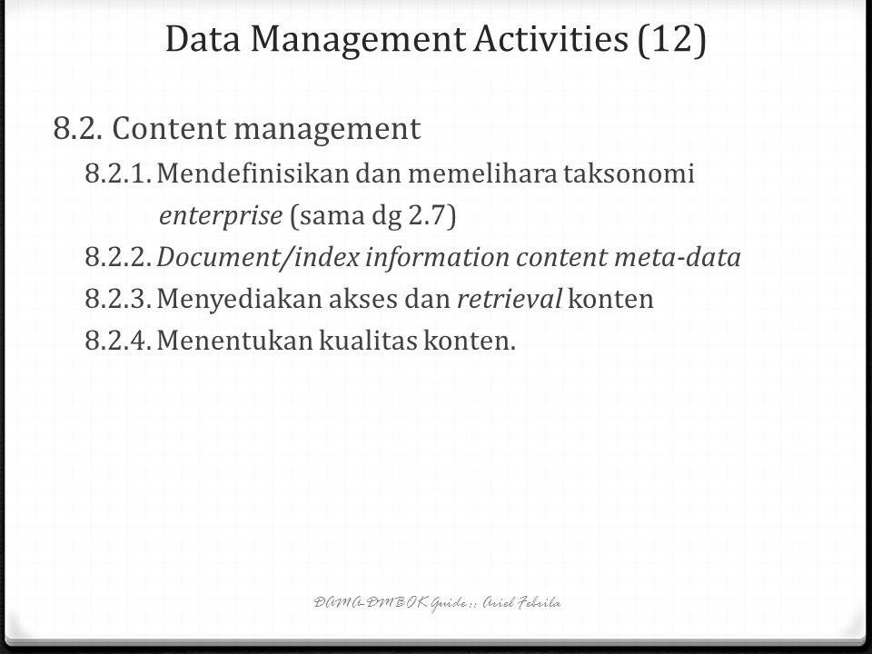 Data Management Activities (11) 8. Document and Content management 8.1. Documents/ Record management 8.1.1. Merencanakan pengelolaan dokumen/record 8.