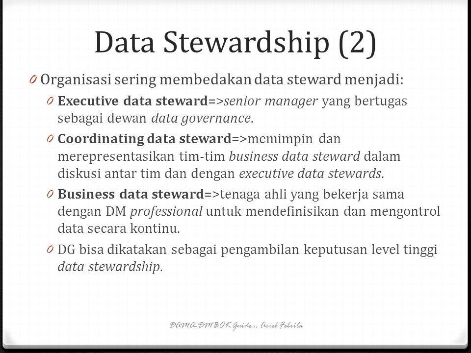 Data Stewardship (1) 0 The best data stewards are found, not made. Banyak dari aktivitas ini dilakukan oleh business professional bahkan sebelum progr