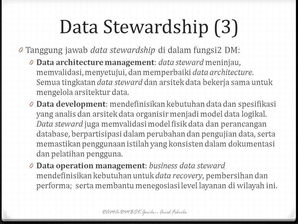 Data Stewardship (2) 0 Organisasi sering membedakan data steward menjadi: 0 Executive data steward=>senior manager yang bertugas sebagai dewan data go