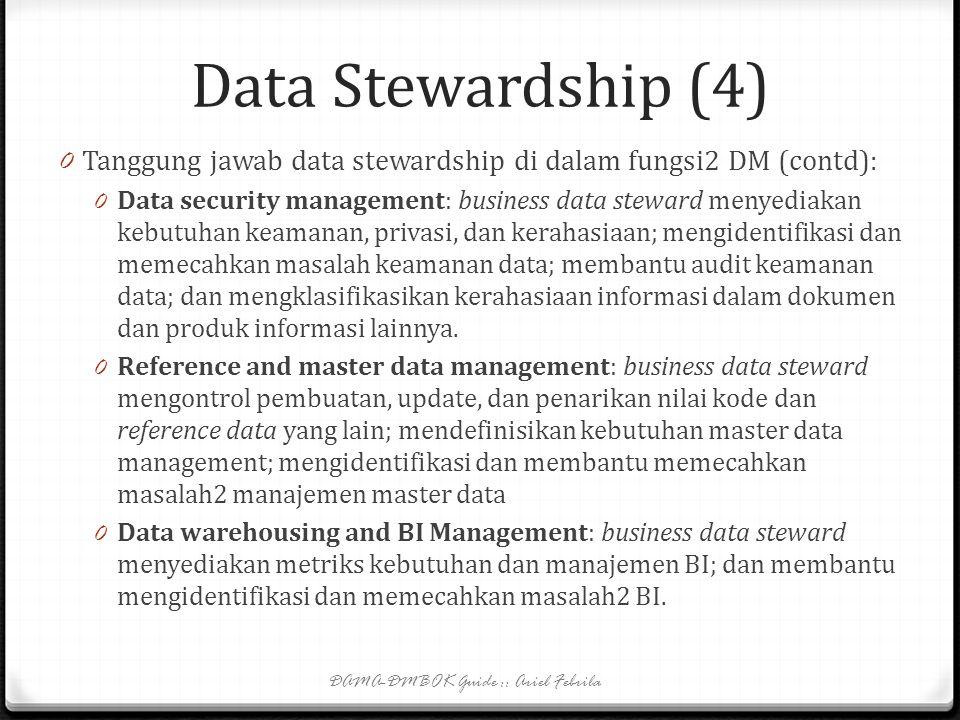 Data Stewardship (3) 0 Tanggung jawab data stewardship di dalam fungsi2 DM: 0 Data architecture management: data steward meninjau, memvalidasi, menyet