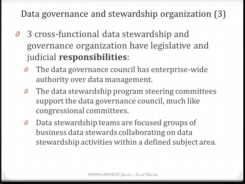 Data governance and stewardship organization (2) 0 3 prinsip data governance berdasarkan analogi pemerintahan (contd): 2. Data governance umumnya bero
