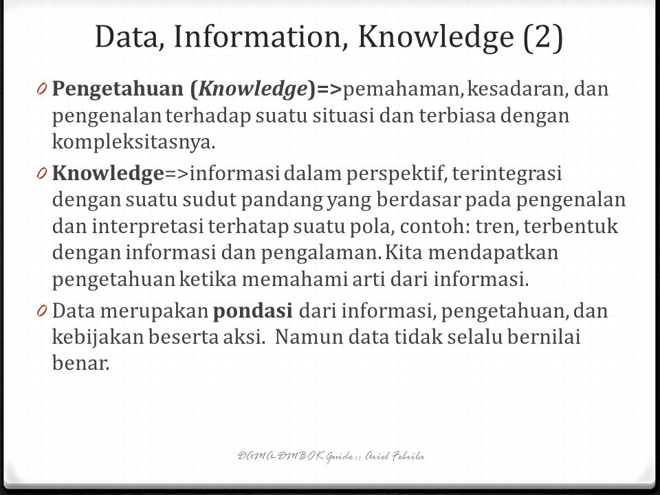 Data Governance Activities 0 Data strategy 0 Data policies 0 Data architecture 0 Data standards and procedures 0 Regulatory compliance 0 Issue management 0 Data management projects 0 Data management services 0 Data asset valuation 0 Communication and promotion 0 Related governance framework DAMA-DMBOK Guide :: Ariel Febrila