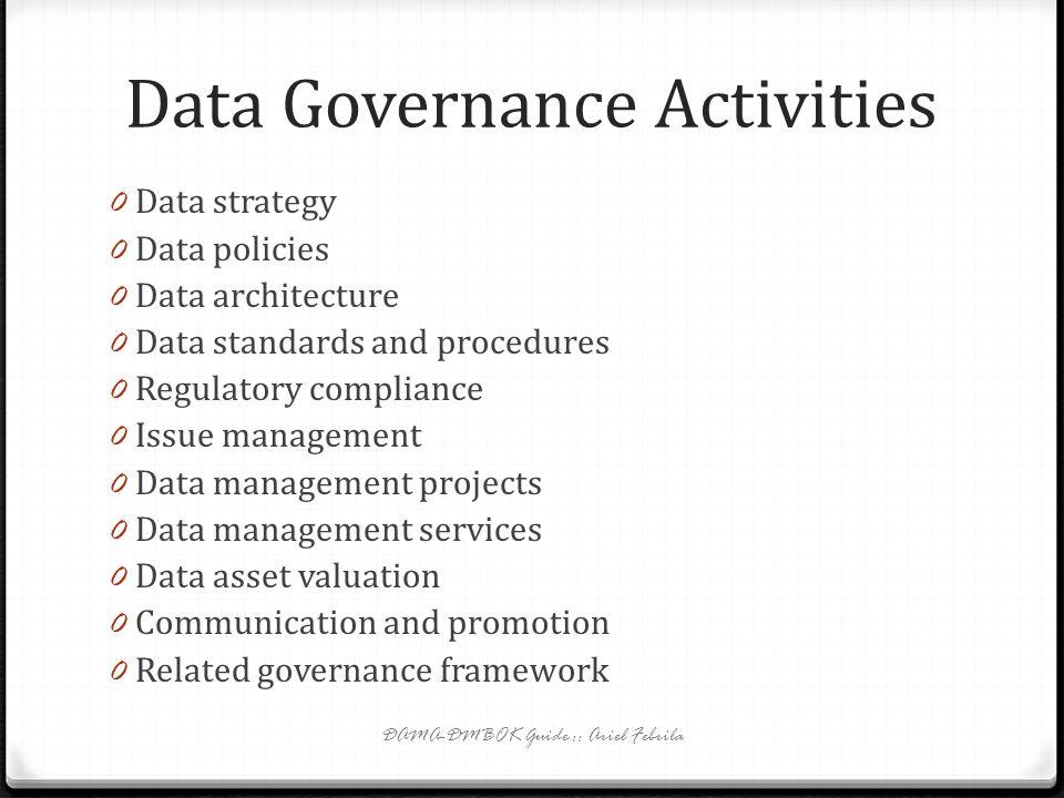 The Data Governance Office 0 Tujuan dari data governance office(DGO) adalah menyediakan full-time support untuk tanggung jawab part-time business data
