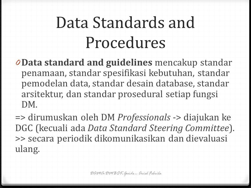 Data Architecture 0 Data Governance Council (DGC) mendanai dan menyetujui model data enterprise dan hal lain terkait arsitektur data. 0 DGC menunjuk E