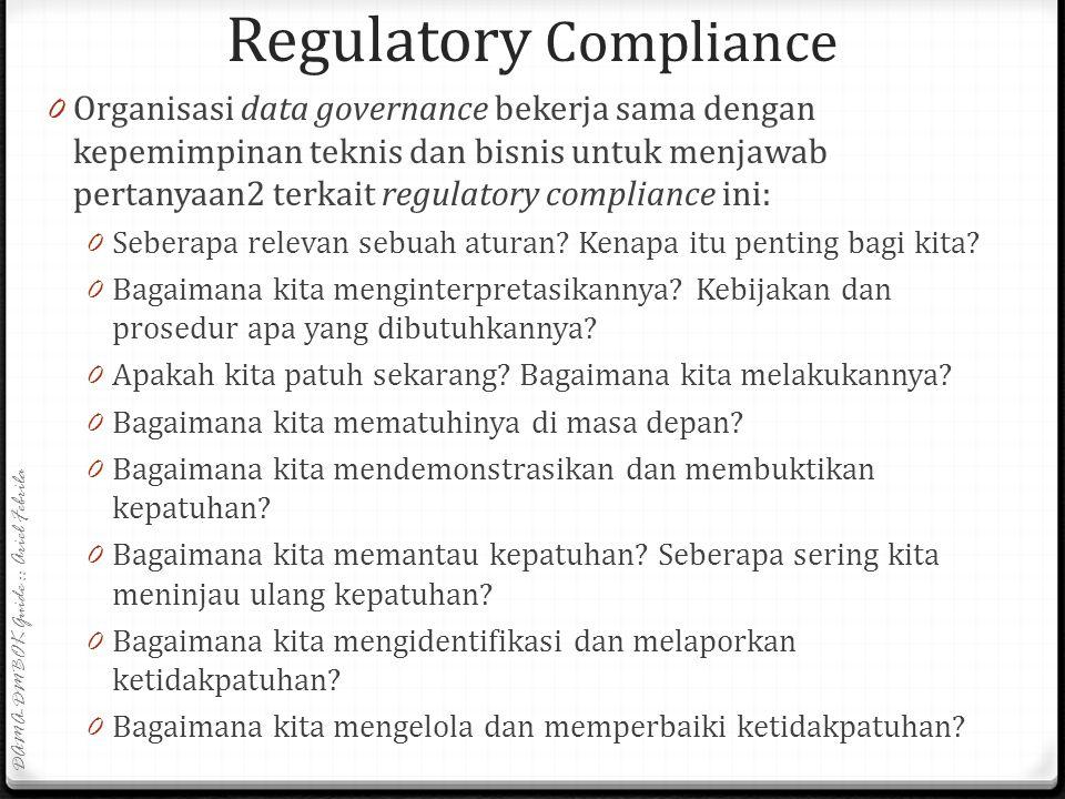 Regulatory Compliance 0 Setiap enterprise terpengaruh oleh aturan- aturan pemerintah dan industri. Banyak dari peraturan ini mengatur tentang bagaiman