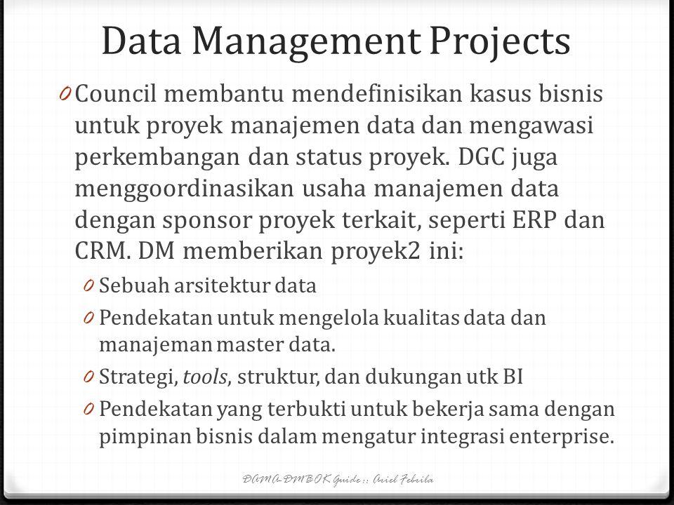 Data Management Projects 0 Setiap proyek manajemen data harus mengikuti standar manajemen proyek dari organisasi. 0 Setiap proyek harus dimulai dengan