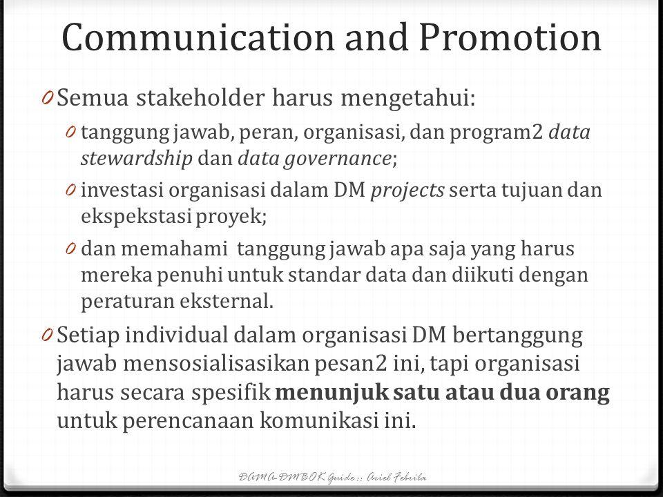 Communication and Promotion 0 Data steward di semua level dan DM professional harus secara kontinu mengomunikasikan, mendidik, dan mempromosikan penti