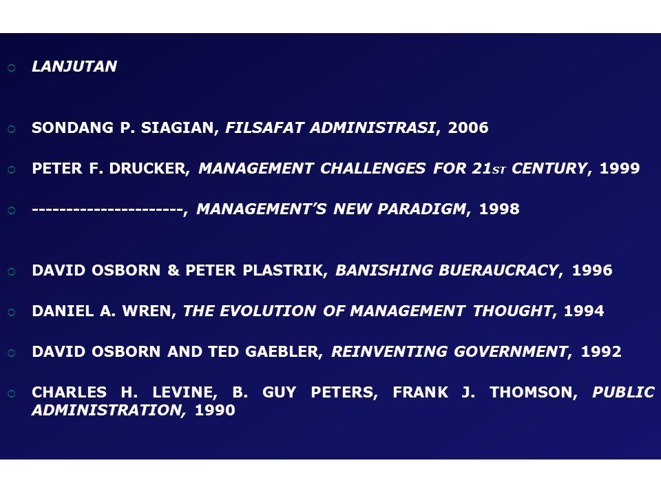  LANJUTAN  SONDANG P.SIAGIAN, FILSAFAT ADMINISTRASI, 2006  PETER F.