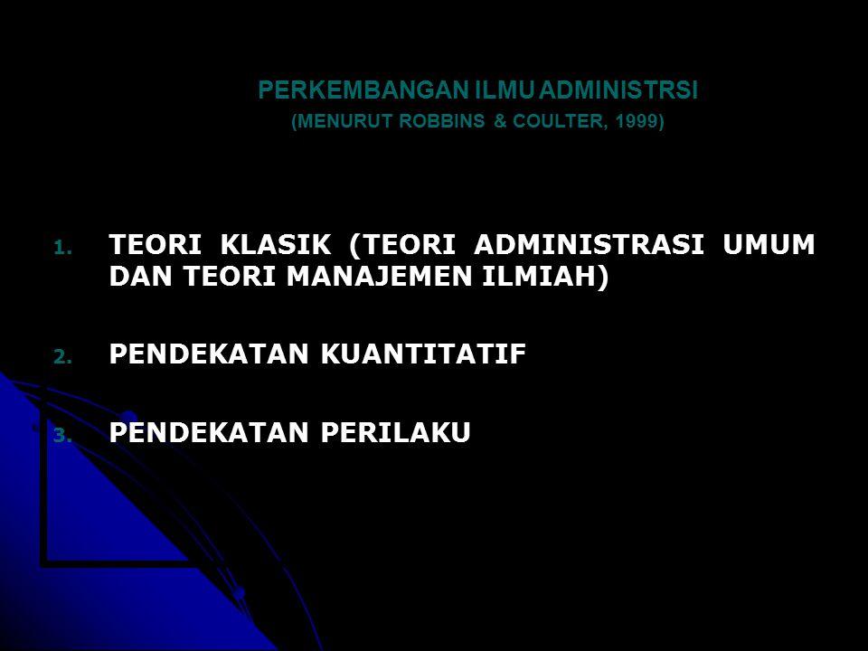 PERKEMBANGAN ILMU ADMINISTRSI (MENURUT ROBBINS & COULTER, 1999) 1.