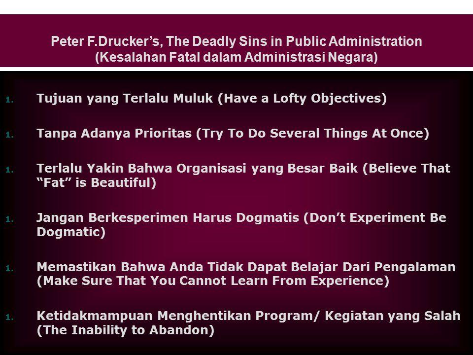 Peter F.Drucker's, The Deadly Sins in Public Administration (Kesalahan Fatal dalam Administrasi Negara) 1.