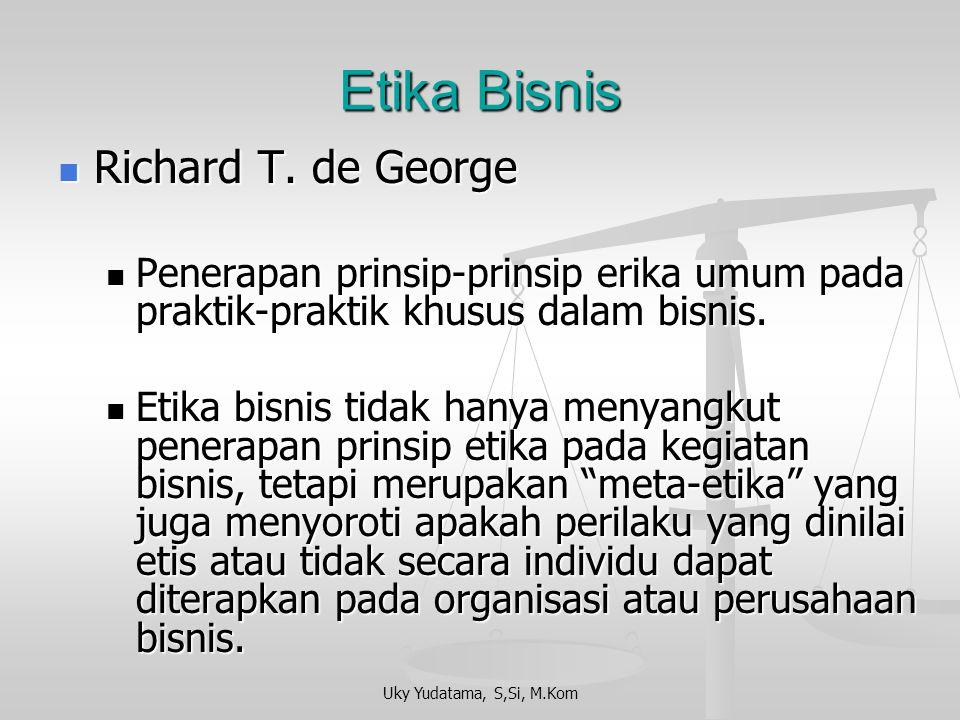 Uky Yudatama, S,Si, M.Kom Etika Bisnis Richard T.de George Richard T.