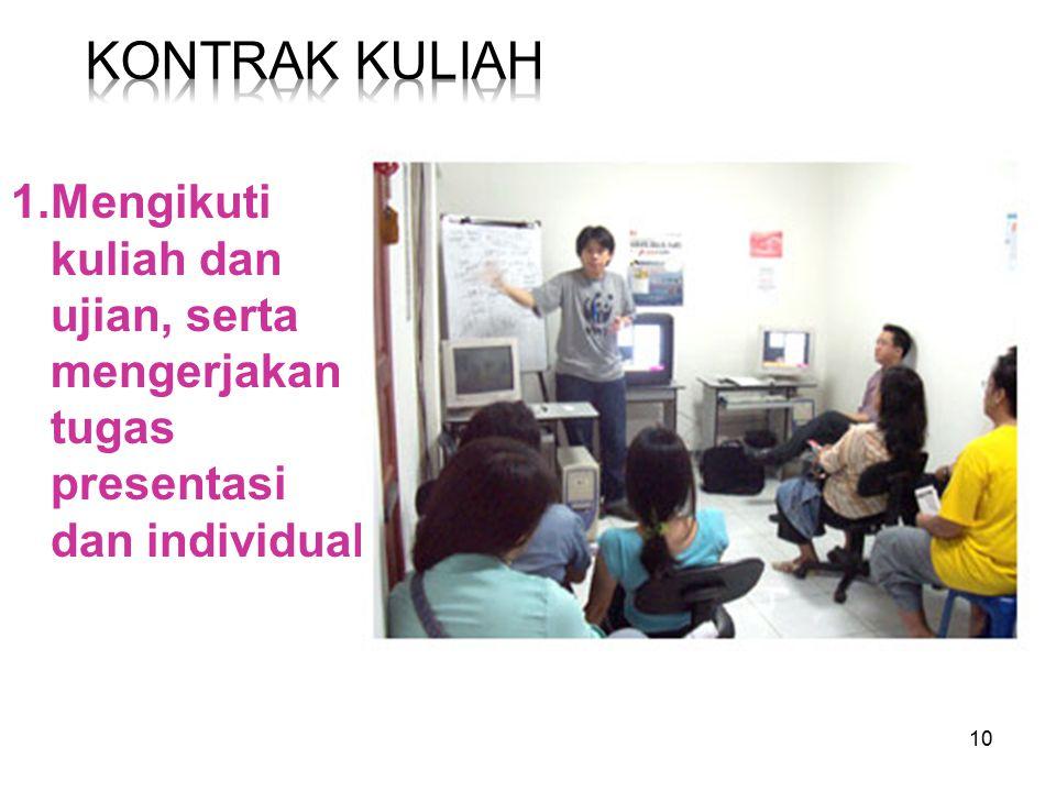 10 1.Mengikuti kuliah dan ujian, serta mengerjakan tugas presentasi dan individual
