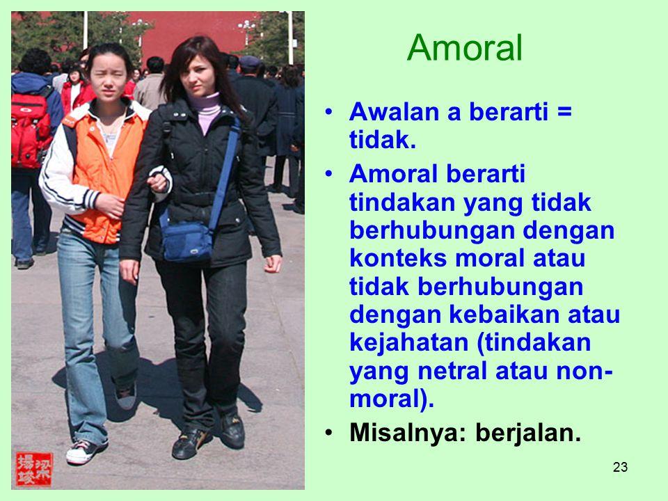 23 Amoral Awalan a berarti = tidak. Amoral berarti tindakan yang tidak berhubungan dengan konteks moral atau tidak berhubungan dengan kebaikan atau ke