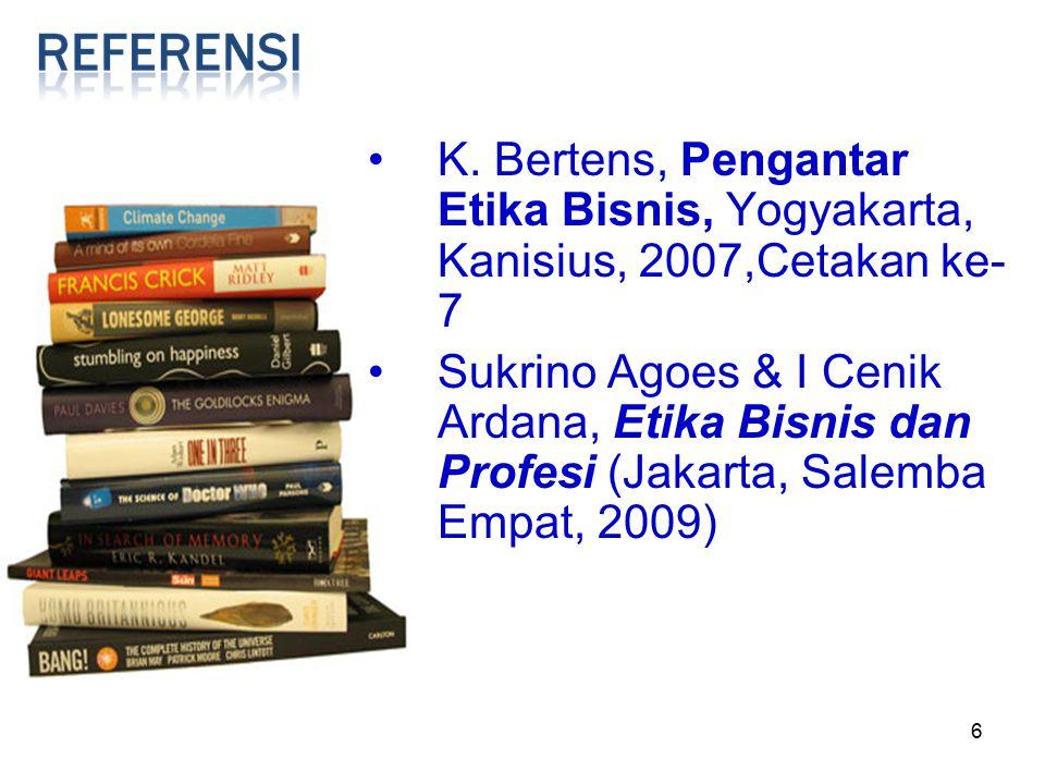 6 K. Bertens, Pengantar Etika Bisnis, Yogyakarta, Kanisius, 2007,Cetakan ke- 7 Sukrino Agoes & I Cenik Ardana, Etika Bisnis dan Profesi (Jakarta, Sale