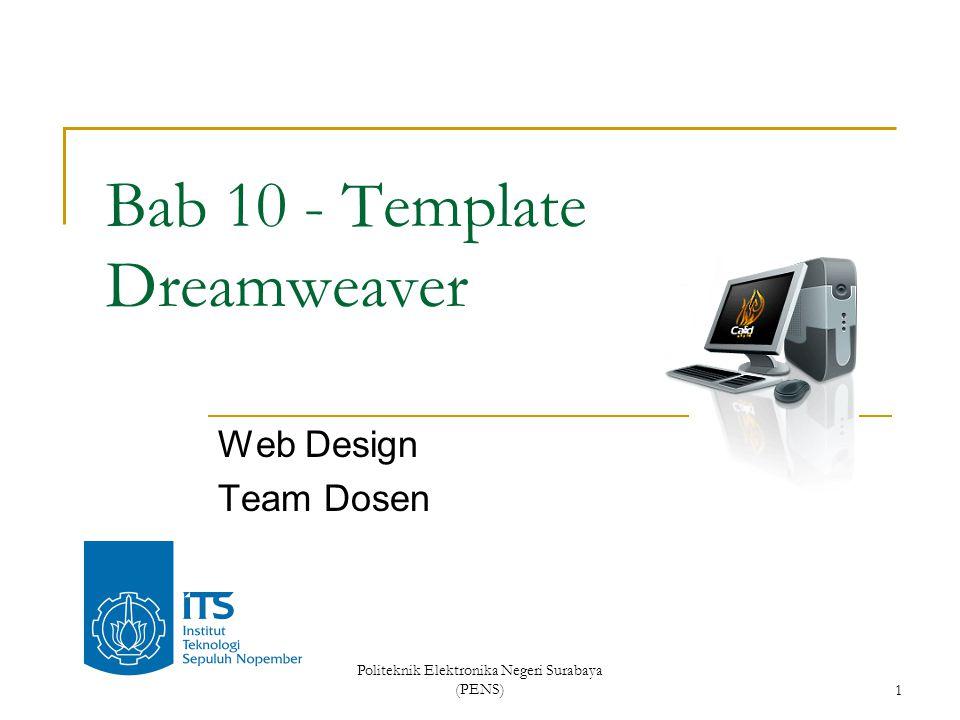 Politeknik Elektronika Negeri Surabaya (PENS)1 Bab 10 - Template Dreamweaver Web Design Team Dosen