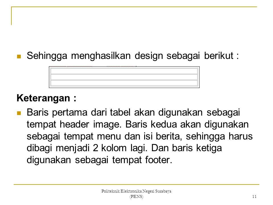 Politeknik Elektronika Negeri Surabaya (PENS) 11 Sehingga menghasilkan design sebagai berikut : Keterangan : Baris pertama dari tabel akan digunakan s