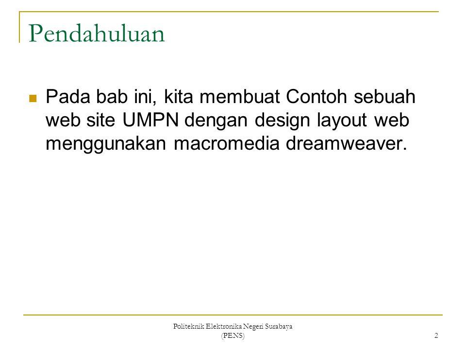 Politeknik Elektronika Negeri Surabaya (PENS) 2 Pendahuluan Pada bab ini, kita membuat Contoh sebuah web site UMPN dengan design layout web menggunaka