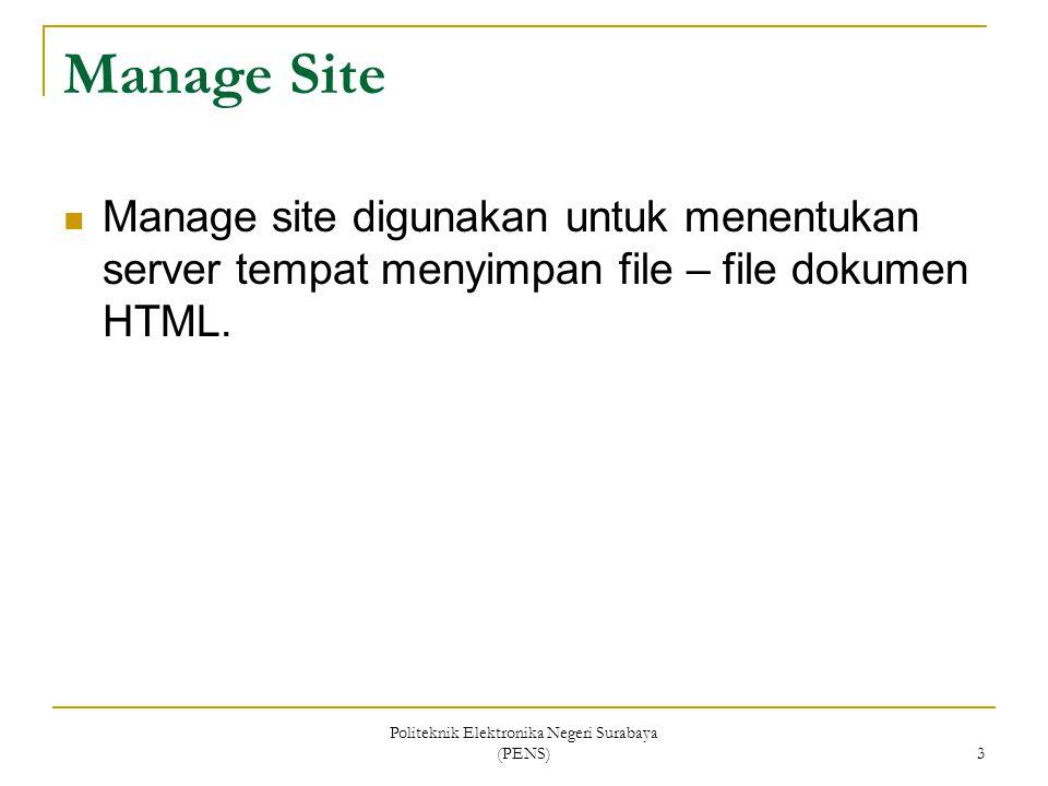 Politeknik Elektronika Negeri Surabaya (PENS) 3 Manage Site Manage site digunakan untuk menentukan server tempat menyimpan file – file dokumen HTML.