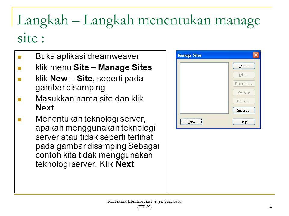 Politeknik Elektronika Negeri Surabaya (PENS) 4 Langkah – Langkah menentukan manage site : Buka aplikasi dreamweaver klik menu Site – Manage Sites kli