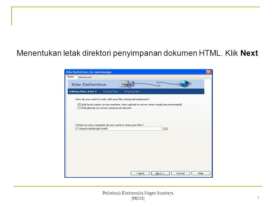 Politeknik Elektronika Negeri Surabaya (PENS) 7 Menentukan letak direktori penyimpanan dokumen HTML. Klik Next