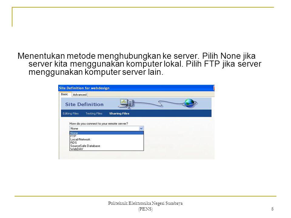 Politeknik Elektronika Negeri Surabaya (PENS) 8 Menentukan metode menghubungkan ke server. Pilih None jika server kita menggunakan komputer lokal. Pil