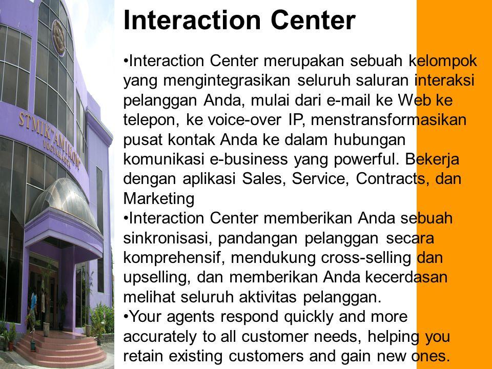 Interaction Center Interaction Center merupakan sebuah kelompok yang mengintegrasikan seluruh saluran interaksi pelanggan Anda, mulai dari e-mail ke Web ke telepon, ke voice-over IP, menstransformasikan pusat kontak Anda ke dalam hubungan komunikasi e-business yang powerful.