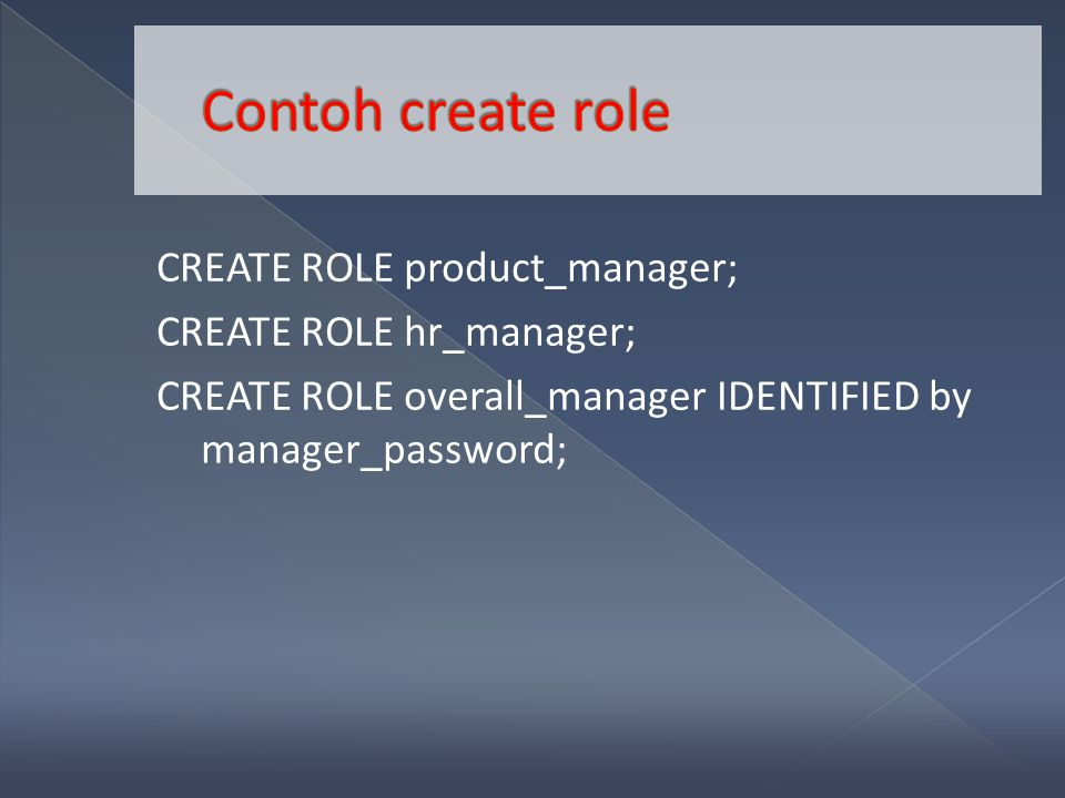 CREATE ROLE product_manager; CREATE ROLE hr_manager; CREATE ROLE overall_manager IDENTIFIED by manager_password;