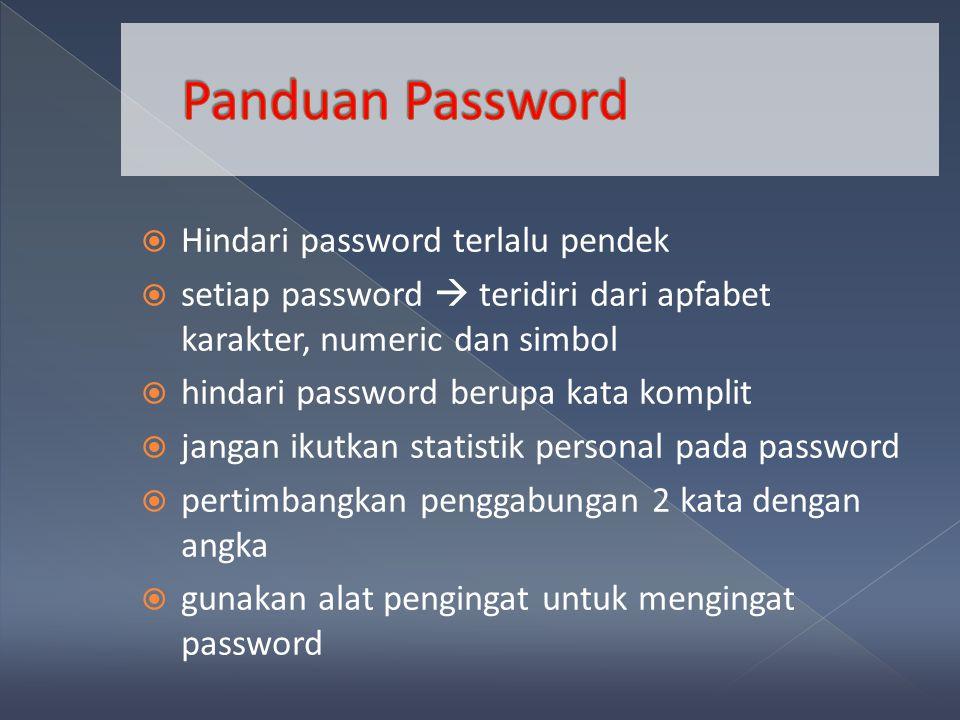  Hindari password terlalu pendek  setiap password  teridiri dari apfabet karakter, numeric dan simbol  hindari password berupa kata komplit  jangan ikutkan statistik personal pada password  pertimbangkan penggabungan 2 kata dengan angka  gunakan alat pengingat untuk mengingat password