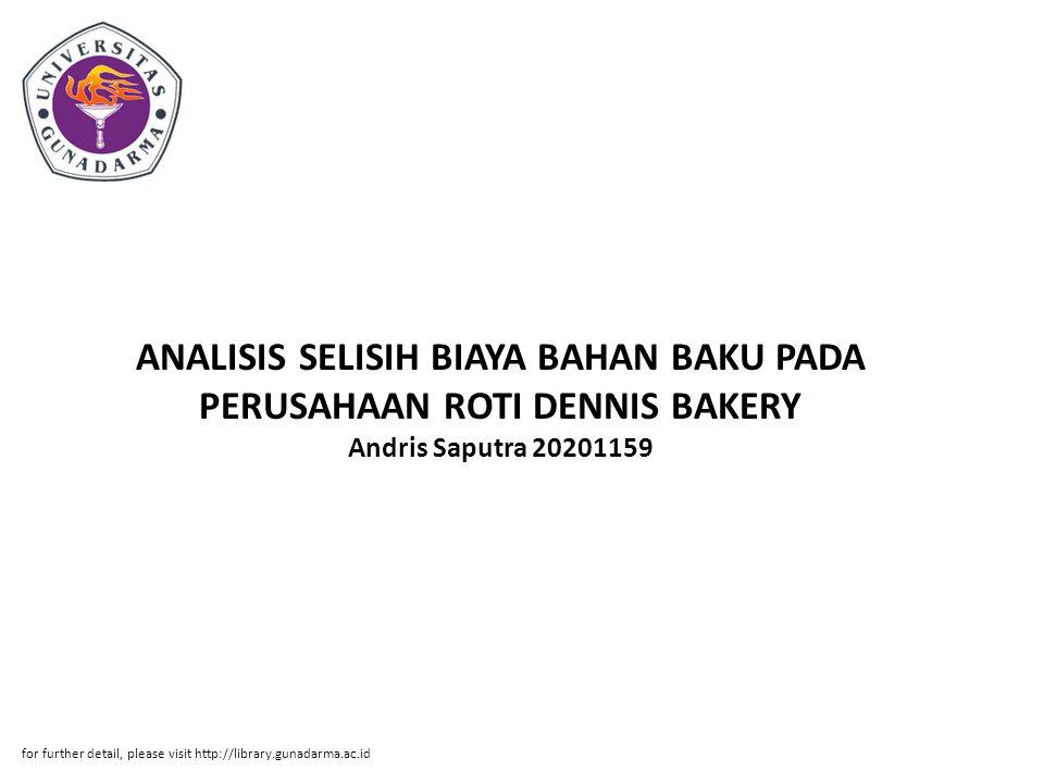 Abstrak ABSTRAKSI Andris Saputra 20201159 ANALISIS SELISIH BIAYA BAHAN BAKU PADA PERUSAHAAN ROTI DENNIS BAKERY PI.