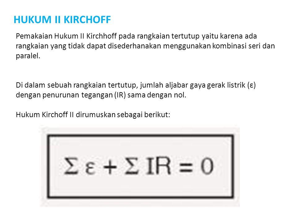 HUKUM II KIRCHOFF Pemakaian Hukum II Kirchhoff pada rangkaian tertutup yaitu karena ada rangkaian yang tidak dapat disederhanakan menggunakan kombinas