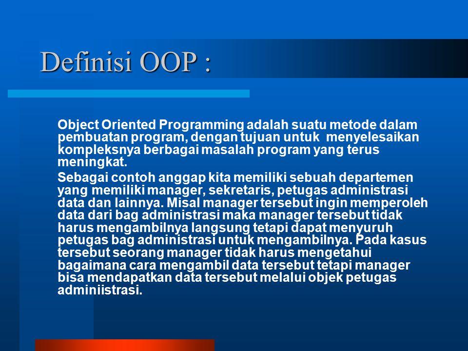 Definisi OOP : Object Oriented Programming adalah suatu metode dalam pembuatan program, dengan tujuan untuk menyelesaikan kompleksnya berbagai masalah