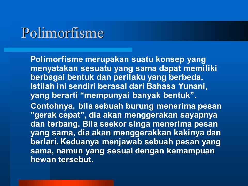 Polimorfisme Polimorfisme merupakan suatu konsep yang menyatakan sesuatu yang sama dapat memiliki berbagai bentuk dan perilaku yang berbeda. Istilah i