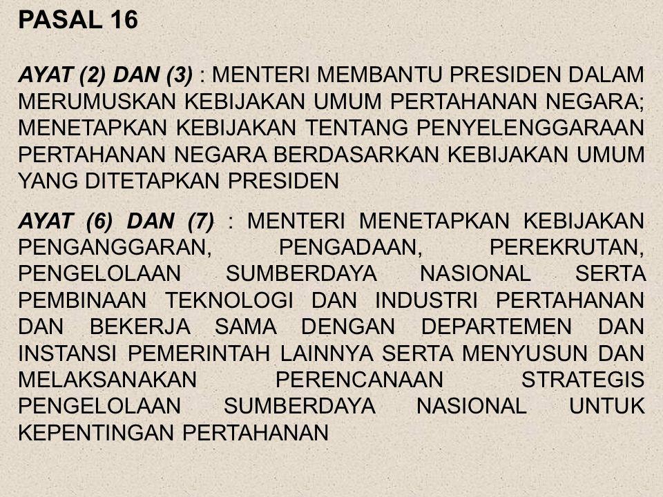 PASAL 13 (1)PRESIDEN BERWENANG DAN BERTANGGUNG JAWAB DALAM PENGELOLAAN SISTEM PERTAHANAN NEGARA (2) PRESIDEN MENETAPKAN KEBIJAKAN UMUM PERTAHANAN NEGA