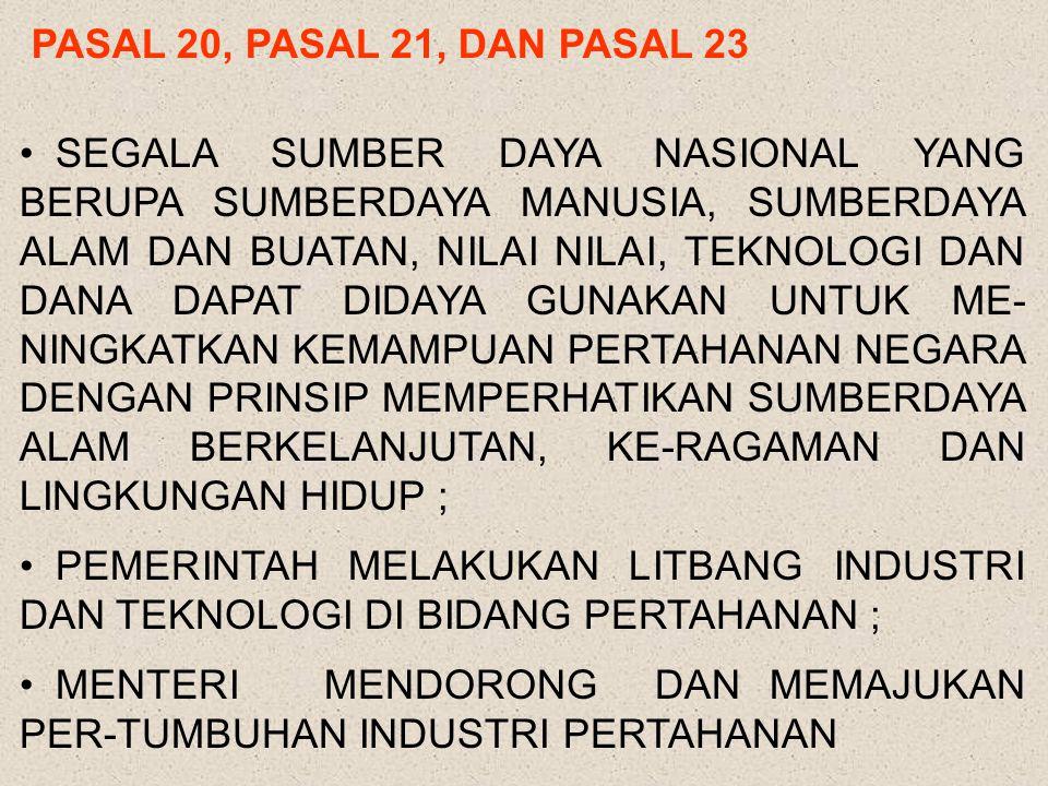 PASAL 16 AYAT (2) DAN (3) : MENTERI MEMBANTU PRESIDEN DALAM MERUMUSKAN KEBIJAKAN UMUM PERTAHANAN NEGARA; MENETAPKAN KEBIJAKAN TENTANG PENYELENGGARAAN PERTAHANAN NEGARA BERDASARKAN KEBIJAKAN UMUM YANG DITETAPKAN PRESIDEN AYAT (6) DAN (7) : MENTERI MENETAPKAN KEBIJAKAN PENGANGGARAN, PENGADAAN, PEREKRUTAN, PENGELOLAAN SUMBERDAYA NASIONAL SERTA PEMBINAAN TEKNOLOGI DAN INDUSTRI PERTAHANAN DAN BEKERJA SAMA DENGAN DEPARTEMEN DAN INSTANSI PEMERINTAH LAINNYA SERTA MENYUSUN DAN MELAKSANAKAN PERENCANAAN STRATEGIS PENGELOLAAN SUMBERDAYA NASIONAL UNTUK KEPENTINGAN PERTAHANAN