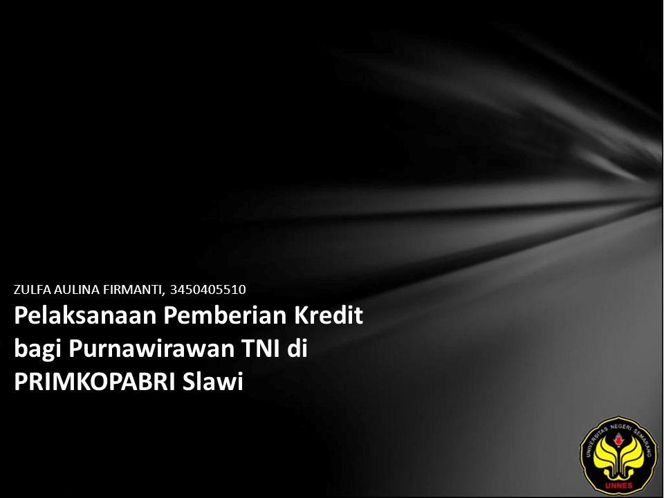 ZULFA AULINA FIRMANTI, 3450405510 Pelaksanaan Pemberian Kredit bagi Purnawirawan TNI di PRIMKOPABRI Slawi