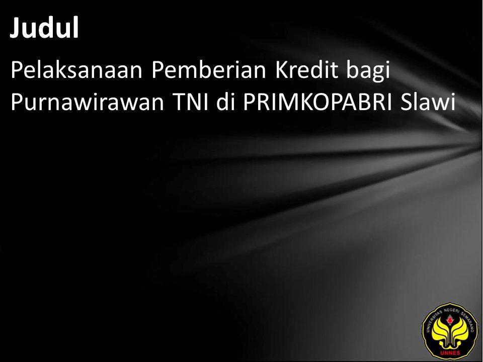 Judul Pelaksanaan Pemberian Kredit bagi Purnawirawan TNI di PRIMKOPABRI Slawi