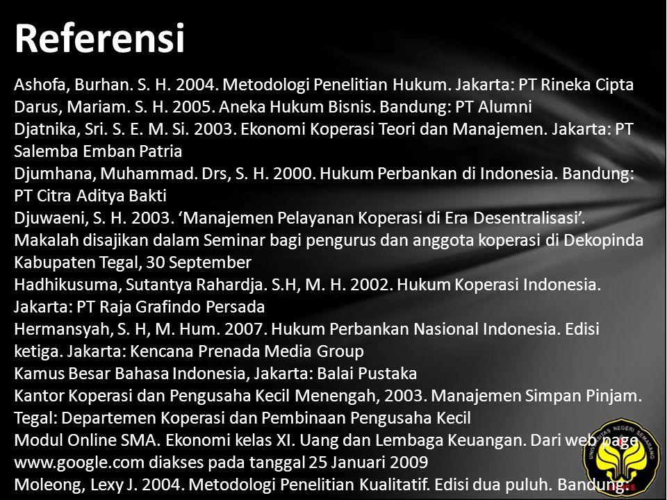 Referensi Ashofa, Burhan. S. H. 2004. Metodologi Penelitian Hukum. Jakarta: PT Rineka Cipta Darus, Mariam. S. H. 2005. Aneka Hukum Bisnis. Bandung: PT