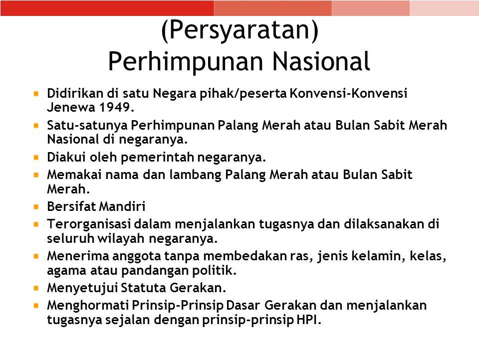 (Persyaratan) Perhimpunan Nasional Didirikan di satu Negara pihak/peserta Konvensi-Konvensi Jenewa 1949.