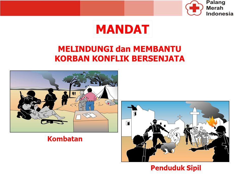 Kombatan MELINDUNGI dan MEMBANTU KORBAN KONFLIK BERSENJATA Penduduk Sipil MANDAT