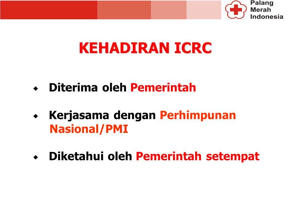 KEHADIRAN ICRC  Diterima oleh Pemerintah  Kerjasama dengan Perhimpunan Nasional/PMI  Diketahui oleh Pemerintah setempat