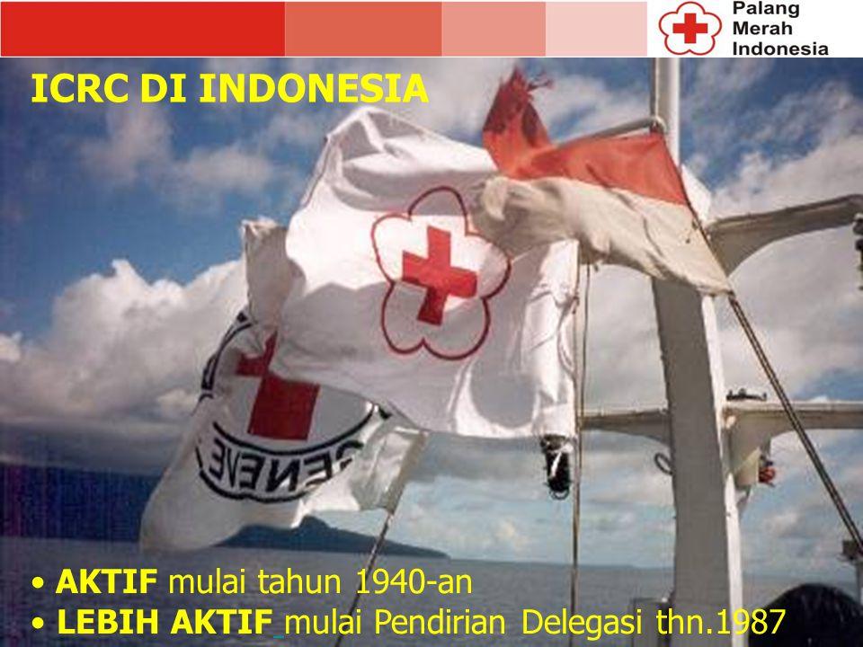 AKTIF mulai tahun 1940-an LEBIH AKTIF mulai Pendirian Delegasi thn.1987 ICRC DI INDONESIA