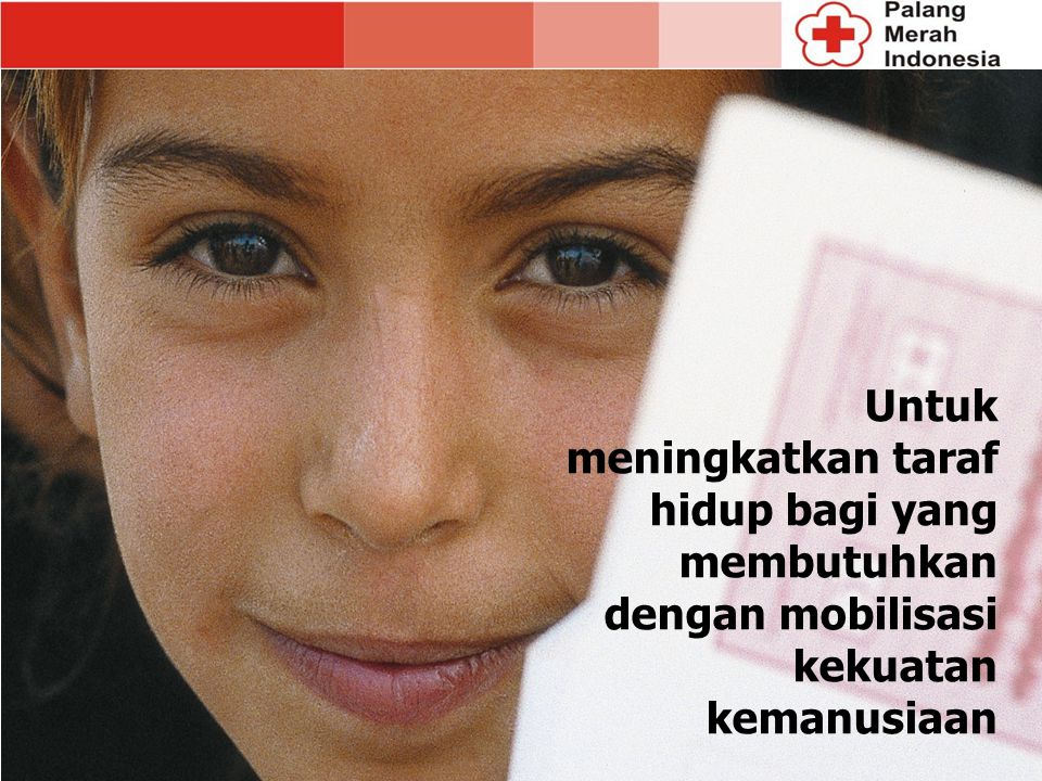 Untuk meningkatkan taraf hidup bagi yang membutuhkan dengan mobilisasi kekuatan kemanusiaan