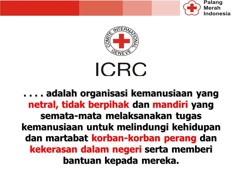 .... adalah organisasi kemanusiaan yang netral, tidak berpihak dan mandiri yang semata-mata melaksanakan tugas kemanusiaan untuk melindungi kehidupan