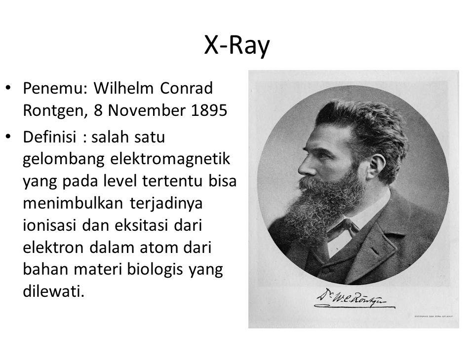 X-Ray Penemu: Wilhelm Conrad Rontgen, 8 November 1895 Definisi : salah satu gelombang elektromagnetik yang pada level tertentu bisa menimbulkan terjad