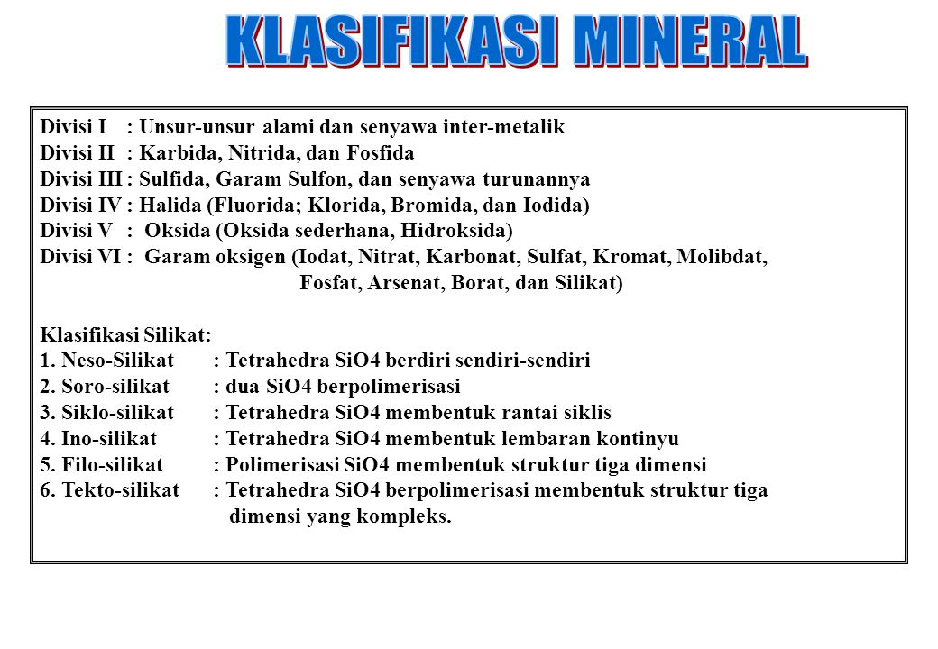 Divisi I: Unsur-unsur alami dan senyawa inter-metalik Divisi II: Karbida, Nitrida, dan Fosfida Divisi III: Sulfida, Garam Sulfon, dan senyawa turunann