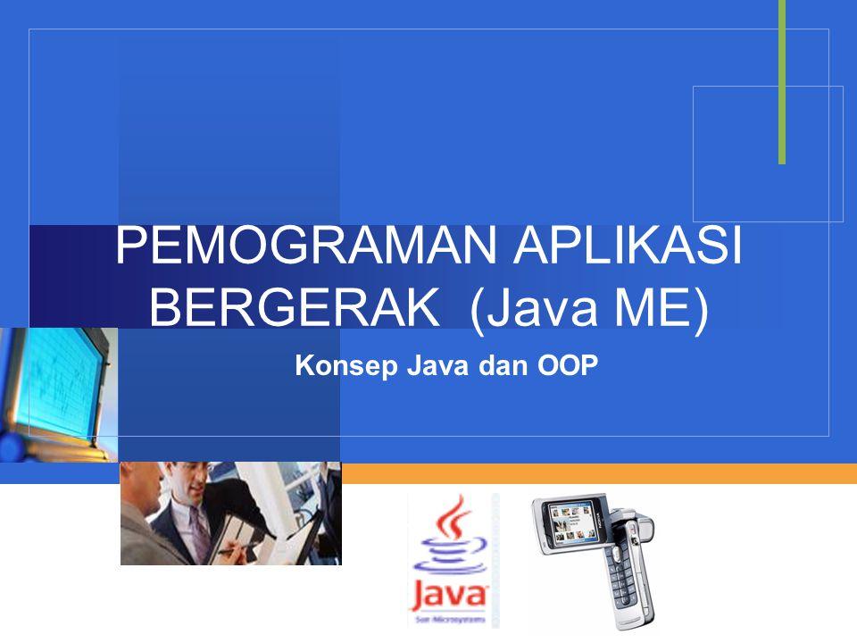Company LOGO PEMOGRAMAN APLIKASI BERGERAK (Java ME) Konsep Java dan OOP