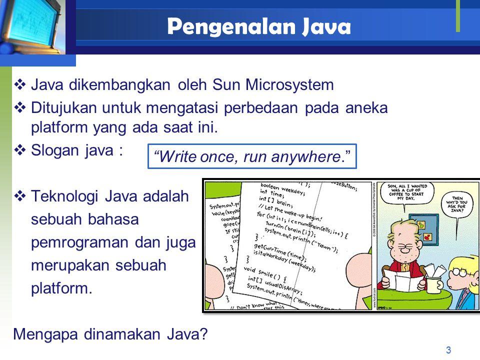 Sejarah Singkat Java (i) 4  Pada 1991, sekelompok insinyur Sun dipimpin oleh Patrick Naughton dan James Gosling ingin merancang bahasa komputer untuk perangkat konsumer seperti cable TV Box.