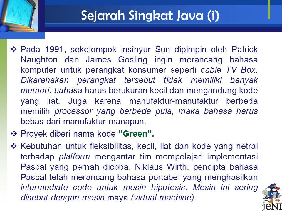 Sejarah Singkat Java (i) 4  Pada 1991, sekelompok insinyur Sun dipimpin oleh Patrick Naughton dan James Gosling ingin merancang bahasa komputer untuk
