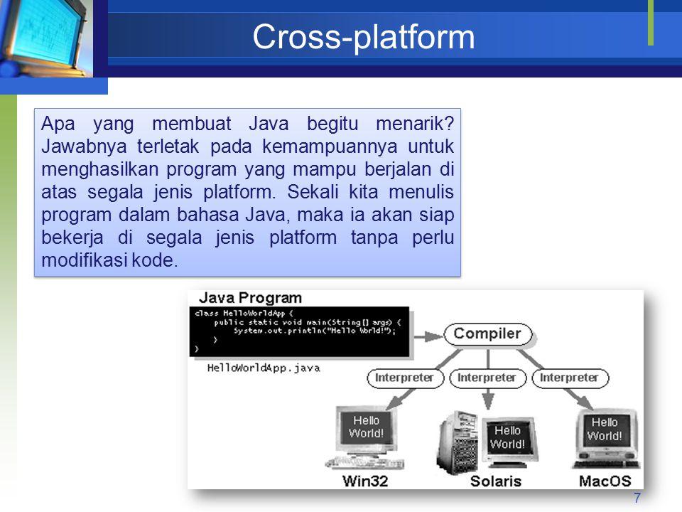 Cross-platform 7 Apa yang membuat Java begitu menarik? Jawabnya terletak pada kemampuannya untuk menghasilkan program yang mampu berjalan di atas sega