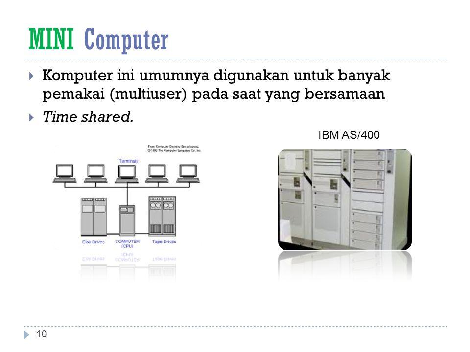 MINI Computer  Komputer ini umumnya digunakan untuk banyak pemakai (multiuser) pada saat yang bersamaan  Time shared.